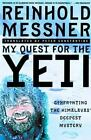 My Quest for the Yeti : Confronting the Himalayas' Deepest Mystery by Reinhold Messner (2000, Hardcover, Revised)
