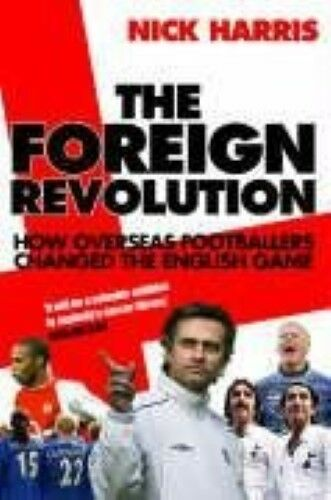 1 of 1 - New, The Foreign Revolution: How Overseas Footballers Changed the English Game,