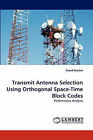 Transmit Antenna Selection Using Orthogonal Space-Time Block Codes by Saeed Kaviani (Paperback / softback, 2010)