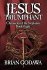 Chronicles of the Nephilim: Jesus Triumphant 8 by Brian Godawa (2015, Paperback)