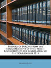 History of Europe from the Commencement of the French Revolution to the Restoration of the Bourbons in 1815 Volume 3 by Archibald Alison (Paperback / softback, 2010)