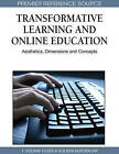 Transformative Learning and Online Education: Aesthetics, Dimensions and Concepts by IGI Global (Hardback, 2010)