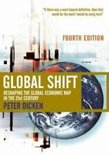 Global Shift : Reshaping the Global Economic Map in the 21st Century by Peter...