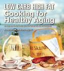 Low Carb High Fat Cooking for Healthy Aging: 70 Easy and Delicious Recipes to Promote Vitality and Longevity by Annika Dahlqvist, Birgitta Hoglund (Hardback, 2015)