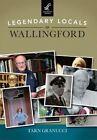 Legendary Locals of Wallingford by Tarn Granucci (Paperback / softback, 2015)