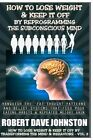 How to Lose Weight (and Keep It Off) by Reprogramming the Subconscious Mind by Robert Dave Johnston (Paperback / softback, 2013)