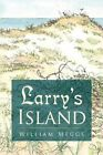 Larry's Island 9781436335966 by William Meggs Hardcover