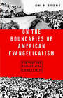 On the Boundaries of American Evangelism: The Postwar Evangelical Coalition by Jon R. Stone (Paperback, 1999)