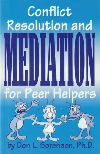 Conflict, Resolution and Mediation for Peer Helpers by Sorenson, Don L.