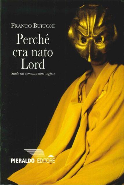 Perché era nato lord. Studi sul Romanticismo inglese - [Pieraldo editore]