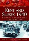 Kent and Sussex 1940: Britain's Frontline by Stuart Hylton (Paperback, 2004)