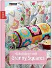 Häkelideen mit Granny Squares von Stephanie Göhr, Melanie Sturm und Barbara Wilder (2011, Gebundene Ausgabe)