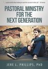 Pastoral Ministry for the Next Generation by Jere L Phillips Phd (Paperback / softback, 2014)