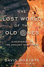 The Lost World of the Old Ones: Discoveries in the Ancient Southwest by David Roberts (Hardback, 2015)