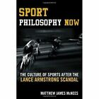 Sport Philosophy Now: The Culture of Sports after the Lance Armstrong Scandal by Matthew James McNees (Hardback, 2015)