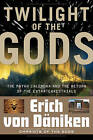 Twilight of the Gods: The Mayan Calendar and the Return of the Extraterrestrials by Erich von Daniken (Paperback, 2010)