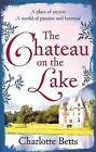 The Chateau on the Lake by Charlotte Betts (Paperback, 2015)