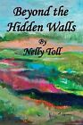 Beyond the Hidden Walls by Nelly Toll (Paperback / softback, 2013)