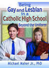 Being Gay and Lesbian in a Catholic High School: Beyond the Uniform by Michael Maher, Mary Elizabeth Sperry, John DeCecco (Paperback, 2001)