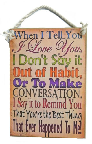 Country Printed Quality Wooden Sign When I Tell You I Love You Inspiring Plaq...
