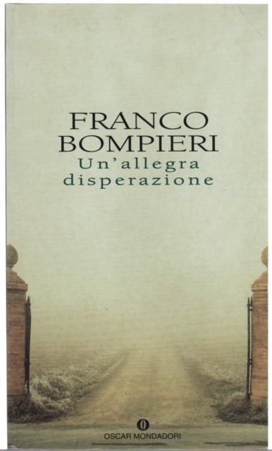 Franco Bompieri UN'ALLEGRA DISPERAZIONE 1^ed. Oscar M. 1998 sped.tracciabile