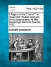 A Report of the Trial of the Reverend Thomas Jephson, for a Misdemeanor, at the Cambridge Summer Assizes, 1823 by Serjeant Bosanquet (Paperback / softback, 2012)