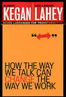 How the Way We Talk Can Change the Way We Work: Seven Languages for Transformation by Kegan, Lahey (Paperback, 2003)