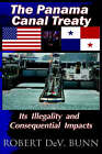 The Panama Canal Treaty: Its Illegalitly and Consequential Impacts by Robert Dev Bunn (Hardback, 2003)