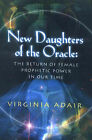 New Daughters of the Oracle: The Return of Female Prophetic Power in Our Time by Virginia Adair (Paperback, 2001)