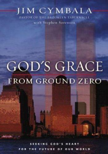 Gods Grace From Ground Zero Seeking Gods Heart For The Future Of