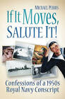 If it Moves, Salute it!: Confessions of a 1950s Navy Conscript by Michael Perris (Paperback, 2011)