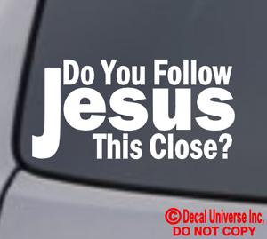 Do you follow Jesus this close Vinyl vehicle decal