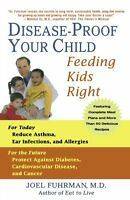 Disease-proof Your Child: Feeding Kids Right By Joel Fuhrman, (paperback), St. M on Sale