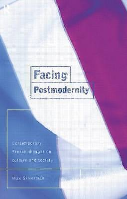 FACING POSTMODERNITY: CONTEMPORARY FRENCH THOUGHT ON C