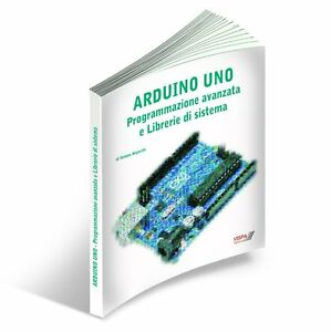 ARDUINO-PROGRAMMAZIONE-AVANZATA-e-Librerie-di-sistema-LIBRO-MANUALE