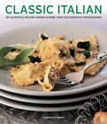 Classic Italian: 130 Authentic Recipes Shown in More Than 270 Evocative Photographs by Anness Publishing (Paperback, 2014)