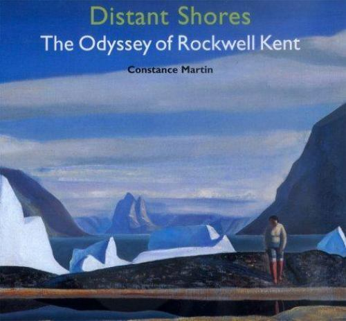 Distant Shores : The Odyssey of Rockwell Kent by Constance Martin (2000, Hardcov