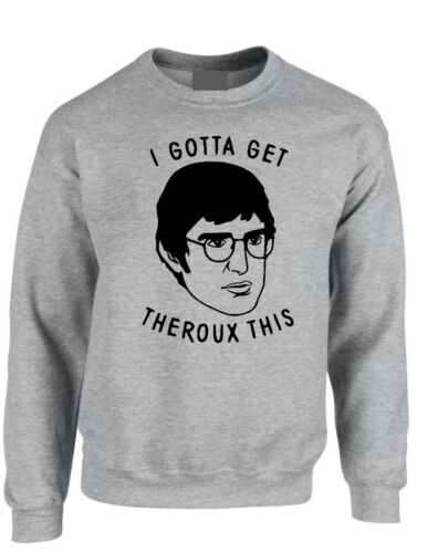 I Gotta Get Theroux Sweatshirt This  Louis Sweater Top 90/'s Gift adult /& kids