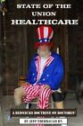 State of the Union Healthcare: A Rednecks Doctrine on Doctorin' by MR Jeff Eberbaugh (Paperback / softback, 2013)