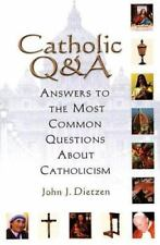 Catholic Q and A : Answers to the Most Common Questions about Catholicism by John J. Dietzen (2005, Paperback, Revised)