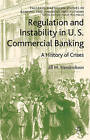Regulation and Instability in U.S. Commercial Banking: A History of Crises by Jill M. Hendrickson (Hardback, 2010)