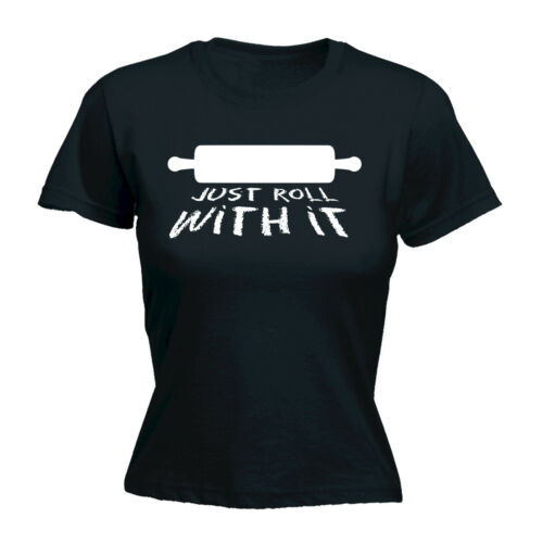 Just Roll With It WOMENS T-SHIRT tee birthday rolling pin chef cook kitchen gift