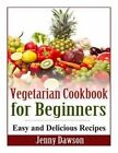 Vegetarian Cookbook for Beginners: Easy and Delicious Recipes by Jenny Dawson (Paperback / softback, 2014)