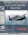Grumman F4F (FM-2) Wildcat Pilot's Flight Operating Instructions by United States Navy (Paperback / softback, 2010)