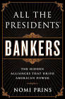 All the Presidents' Bankers: The Hidden Alliances That Drive American Power by Nomi Prins (Paperback, 2014)