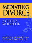 Mediating Divorce: Client's Workbook by McKnight (Paperback, 1998)