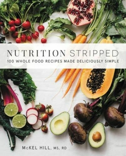 1 of 1 - Nutrition Stripped: 100 Whole Food Recipes Made Deliciously Simple by McKel Hill