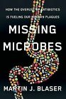 Missing Microbes: How the Overuse of Antibiotics Is Fueling Our Modern Plagues by Martin J Blaser (Hardback, 2014)
