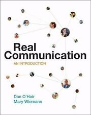 Real Communication : An Introduction by Dan O'Hair and Mary Wiemann (2008,...
