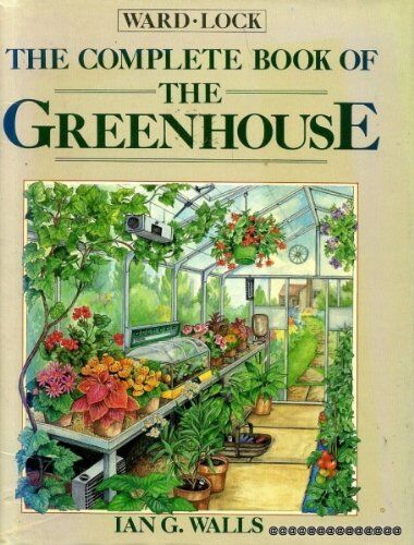 1 of 1 - The Complete Book of the Greenhouse By Ian G. Walls. 9780706366532